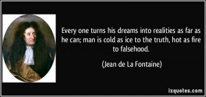 ... cold as ice to the truth, hot as fire to falsehood. - Jean de La