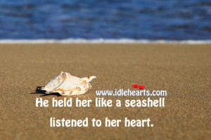 He Held Her Like A Seashell & Listened To Her Heart., Heart, Like