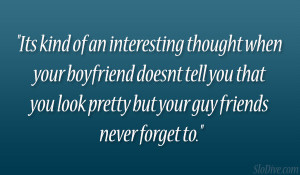 Its kind of an interesting thought when your boyfriend doesnt tell you ...