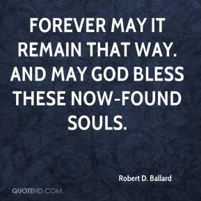 Robert D. Ballard - Forever may it remain that way. And may God bless ...