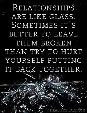 quote: Relationships are like glass. Sometimes it's better to leave ...