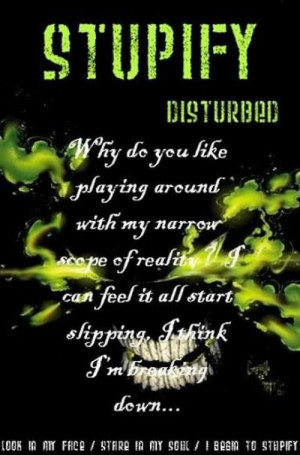 STUPIFY~DISTURBED LOVE this song!!! I love to sing along!