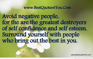 ... Negative People, For The Are The Greatest Destroyers - Self-Esteem