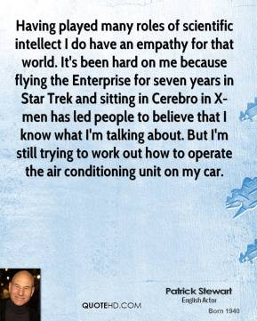 Patrick Stewart - Having played many roles of scientific intellect I ...