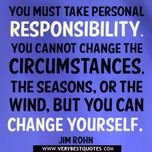 Responsibility quotes, You must take personal responsibility quotes.