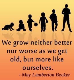 Growing old is mandatory - growing up is optional.