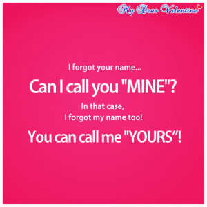 forgot your name, can I call you mine ?In that case, I forgot my ...
