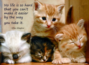 """Ellen Glasgow """"No life is so hard that you can't make it easier by ..."""