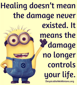 Minion-Quotes-Healing-does-not-mean-the-damage-never-existed.jpg