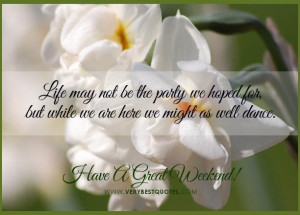 Have a great weekend quotes encouraging good morning life quotes1