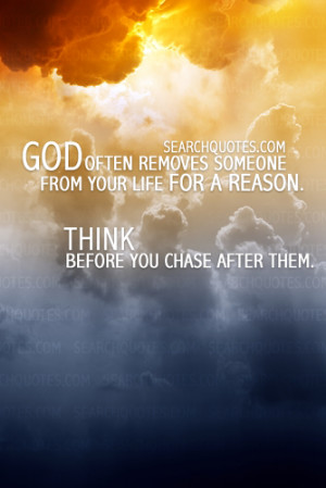 God often removes someone from your life for a reason. Think before ...
