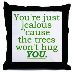 ... Gifts > Awareness More Fun Stuff > Funny Tree Hugger Joke Throw Pillow