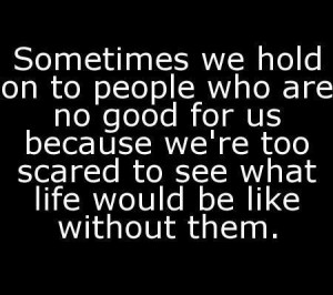 Sometime we hold on to people