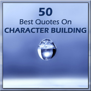 50 Best Quotes on CHARACTER BUILDING