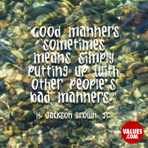 Good manners sometimes means simply putting up with other people's bad ...