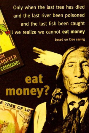 Native American quote - eat money?