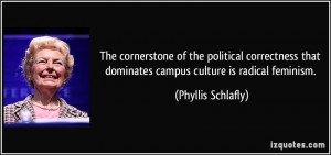 ... that dominates campus culture is radical feminism. - Phyllis Schlafly