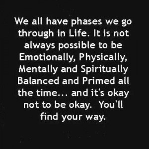 ... we go through in life. It's ok to not be ok. Youll find your way