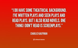 quote Charlie Kaufman i do have some theatrical background ive 2403