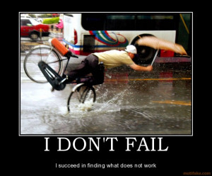 DON'T FAIL - I succeed in finding what does not work demotivational ...