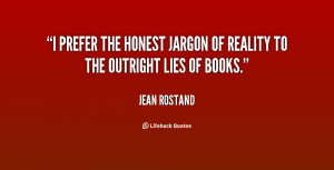 prefer the honest jargon of reality to the outright lies of books ...