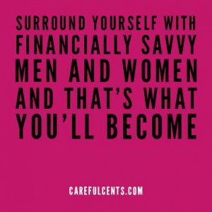 SURROUND YOURSELF WITH FINANCIALLY SAVVY MEN AND WOMEN AND THAT'S ...