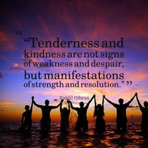 """Quotes Picture: """"tenderness and kindness are not signs of weakness ..."""