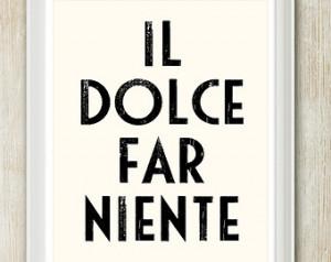 ... / Il Dolce Far Niente - Eat Pray Love Italian life quote print