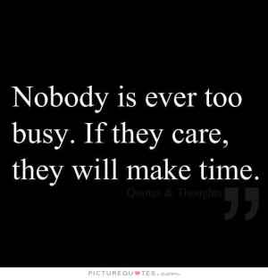 ... is ever too busy. If they care, they will make time Picture Quote #1