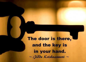 The door is there, and the key is in your hand.