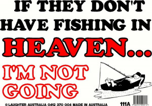 Gone Fishing in Heaven . Fishing in Heaven Quotes . Still get informed ...