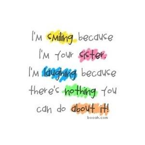 great pics / Sister Quotes Hahaha!