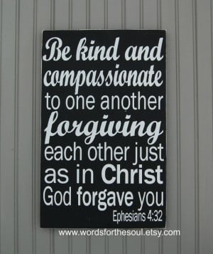 Be Kind and Compassionate Forgiving Ephesians by WordsForTheSoul, $45 ...