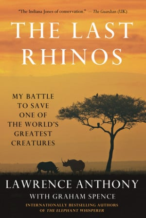 REVIEWED The Last Rhinos by Lawrence Anthony