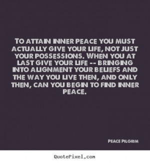 attain inner peace you must actually give your life, not just.. Peace ...