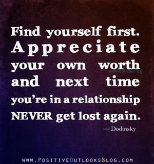 Find yourself first. Appreciate your own worth and next time you're ...