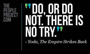 ... Yoda , The Empire Strikes Back /images/mantras/quotes/quotes-53.jpg