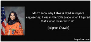 don't know why I always liked aerospace engineering. I was in the ...