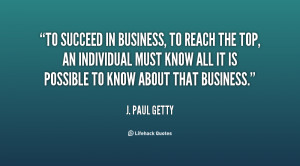 quote-J.-Paul-Getty-to-succeed-in-business-to-reach-the-129913_6.png