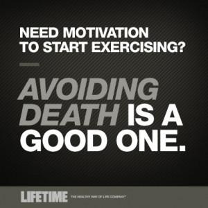 Need Motivation to start exercising? – Avoiding death is good one.
