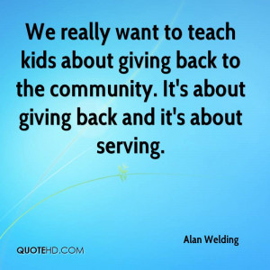 We really want to teach kids about giving back to the community. It's ...