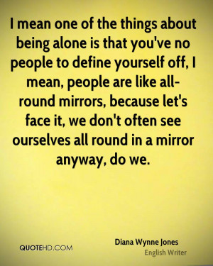 mean one of the things about being alone is that you've no people to ...