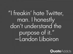 landon liboiron quotes i freakin hate twitter man i honestly don t ...