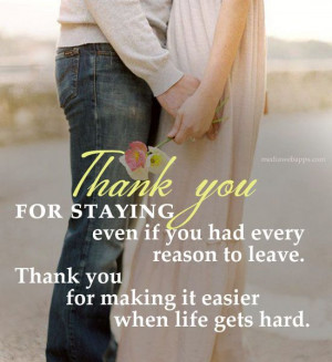 Thank you for staying even if you had every reason to leave. Thank you ...