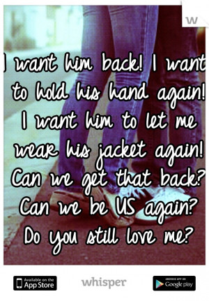 ... back? Can we be US again? Do you still love me?: Heartbreak Quotes, It