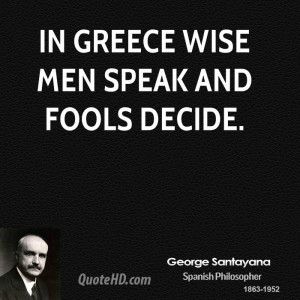 Greece Wise Men Speak And Fools Decide