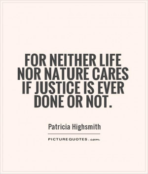 Life Quotes Nature Quotes Justice Quotes Patricia Highsmith Quotes
