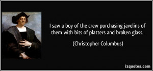 ... of them with bits of platters and broken glass. - Christopher Columbus