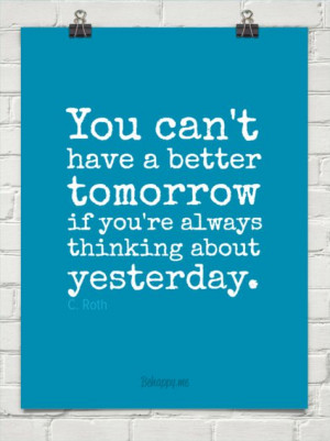 Have a better tomorrow, forget yesterday by C. Roth #30287