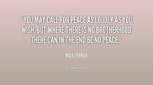 You may call for peace as loudly as you wish, but where there is no ...